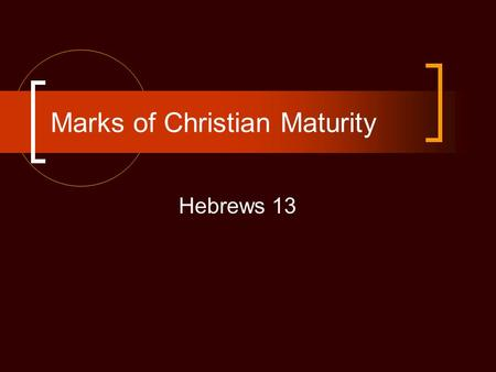 Marks of Christian Maturity Hebrews 13. Background to Hebrews These Christians were in danger of falling away from Christ (2:1; 3:12; 6:6) The author.