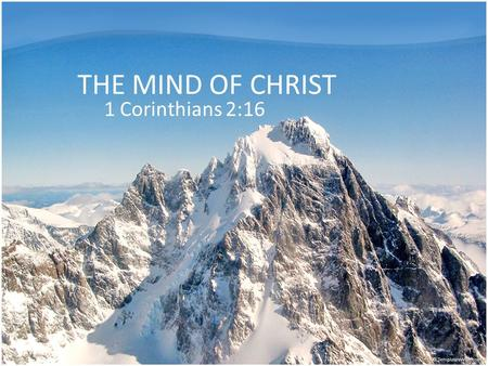 THE MIND OF CHRIST 1 Corinthians 2:16. 14 But the natural man does not receive the things of the Spirit of God, for they are foolishness to him; nor can.