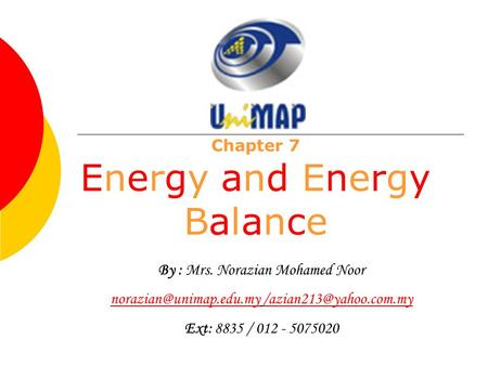 Chapter 7 Energy and Energy Balance By : Mrs. Norazian Mohamed Noor