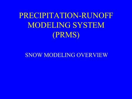 PRECIPITATION-RUNOFF MODELING SYSTEM (PRMS) SNOW MODELING OVERVIEW.