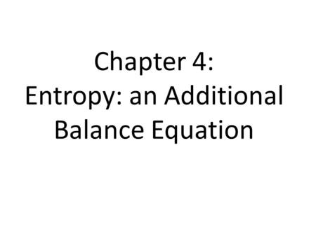 Chapter 4: Entropy: an Additional Balance Equation.