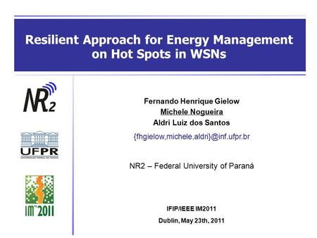 Resilient Approach for Energy Management on Hot Spots in WSNs Fernando Henrique Gielow Michele Nogueira Aldri Luiz dos Santos