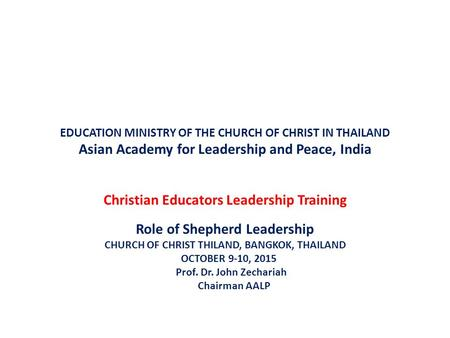 EDUCATION MINISTRY OF THE CHURCH OF CHRIST IN THAILAND Asian Academy for Leadership and Peace, India Christian Educators Leadership Training Role of Shepherd.