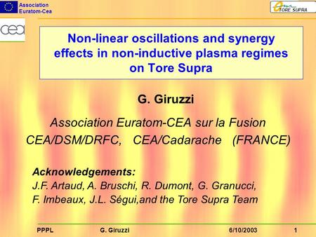 1PPPL G. Giruzzi Association Euratom-Cea TORE SUPRA 6/10/2003 Non-linear oscillations and synergy effects in non-inductive plasma regimes on Tore Supra.