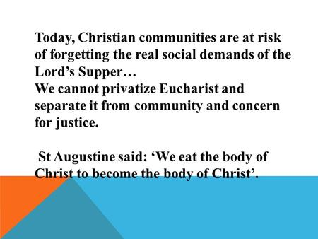 Today, Christian communities are at risk of forgetting the real social demands of the Lord's Supper… We cannot privatize Eucharist and separate it from.