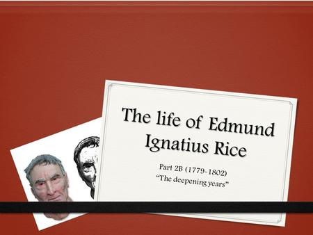 "The life of Edmund Ignatius Rice Part 2B (1779-1802) ""The deepening years"""