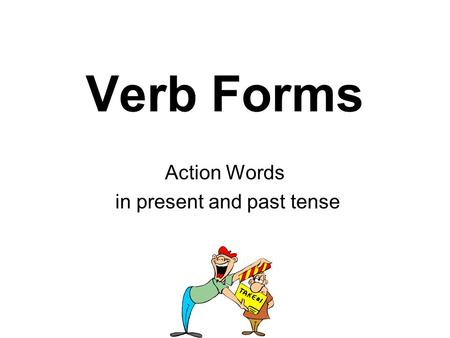 Verb Forms Action Words in present and past tense.
