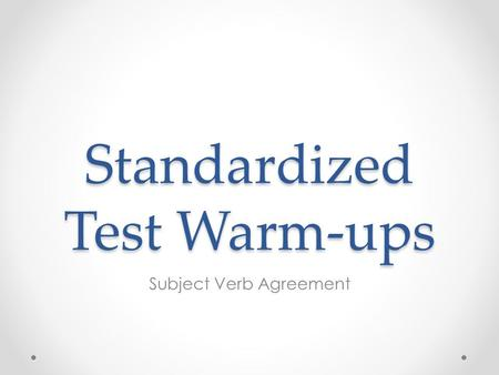 Standardized Test Warm-ups Subject Verb Agreement.