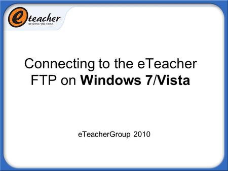 Connecting to the eTeacher FTP on Windows 7/Vista eTeacherGroup 2010.