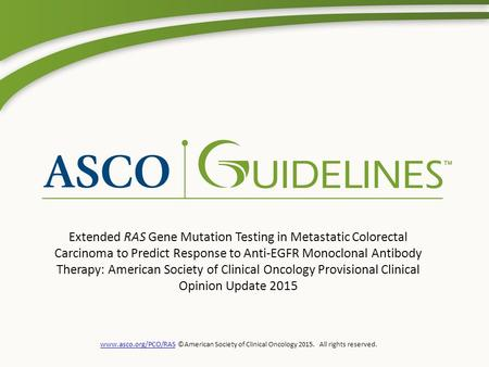 Www.asco.org/PCO/RASwww.asco.org/PCO/RAS ©American Society of Clinical Oncology 2015. All rights reserved. Extended RAS Gene Mutation Testing in Metastatic.