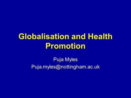 Globalisation and Health Promotion Puja Myles