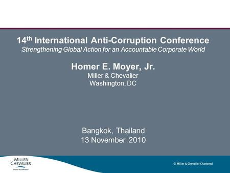 14 th International Anti-Corruption Conference Strengthening Global Action for an Accountable Corporate World Homer E. Moyer, Jr. Miller & Chevalier Washington,