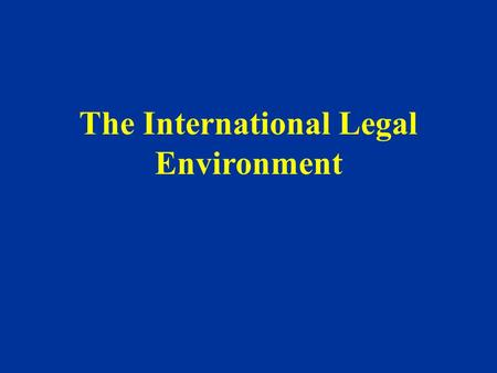 The International Legal Environment. The Legal Environment I. PHILOSOPHICAL BASES OF LAW 1) Common Law 2) Code Law II. INTERNATIONAL LEGAL FORCES 1) Laws.
