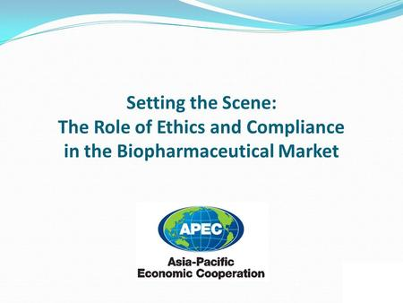 Setting the Scene: The Role of Ethics and Compliance in the Biopharmaceutical Market.