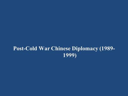 Post-Cold War Chinese Diplomacy (1989- 1999). I. Challenges and opportunities posed by the end of the cold war 1 transition of international structure.