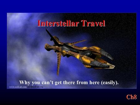 Ch8  Interstellar Travel Why you can't get there from here (easily).
