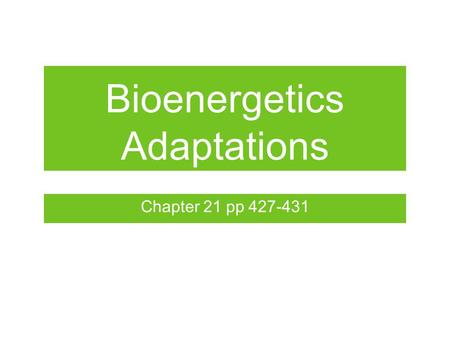 Bioenergetics Adaptations Chapter 21 pp 427-431. Anaerobic Training Improving ATP-PC system short high-intensity intervals power exercises rest interval;