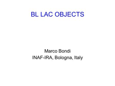 BL LAC OBJECTS Marco Bondi INAF-IRA, Bologna, Italy.