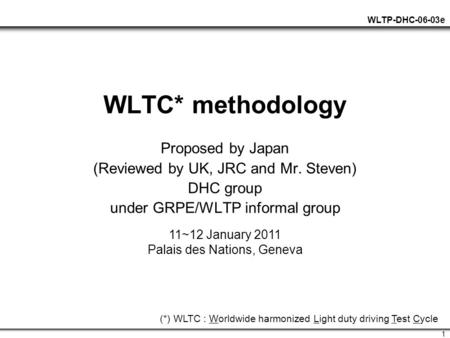 WLTP-DHC-06-03e 1 WLTC* methodology Proposed by Japan (Reviewed by UK, JRC and Mr. Steven) DHC group under GRPE/WLTP informal group (*) WLTC : Worldwide.