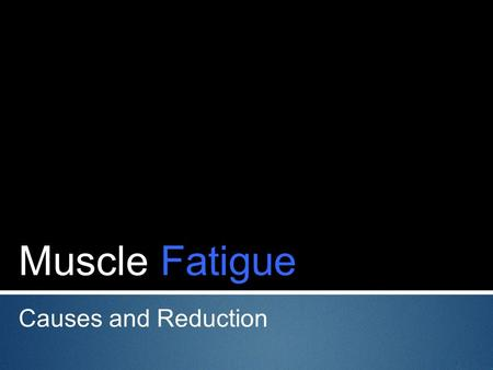 Muscle Fatigue Causes and Reduction. Fatigue  Fatigue is physical and/or mental exhaustion that can be triggered by stress, medication, overwork, or.