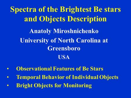 Spectra of the Brightest Be stars and Objects Description Anatoly Miroshnichenko University of North Carolina at Greensboro USA Observational Features.