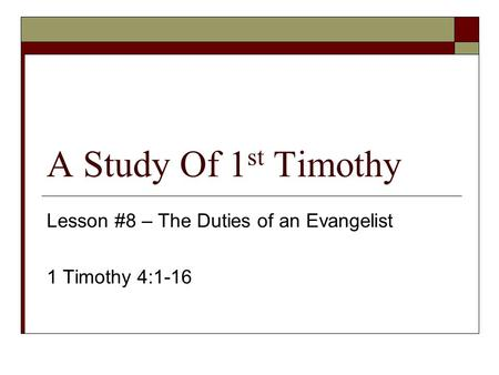 A Study Of 1 st Timothy Lesson #8 – The Duties of an Evangelist 1 Timothy 4:1-16.