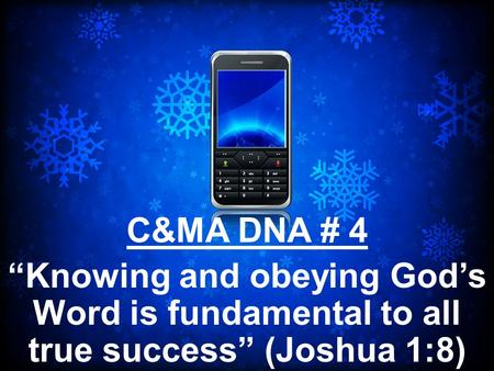 "C&MA DNA # 4 ""Knowing and obeying God's Word is fundamental to all true success"" (Joshua 1:8) Over the last 4 months on communion sundays, we have been."
