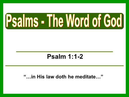 "Psalm 1:1-2 ""…in His law doth he meditate…"". Descriptions of God's Word Psalm 19:7-11."