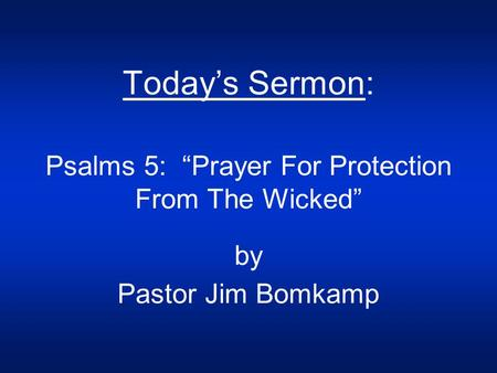 "Today's Sermon: Psalms 5: ""Prayer For Protection From The Wicked"" by Pastor Jim Bomkamp."