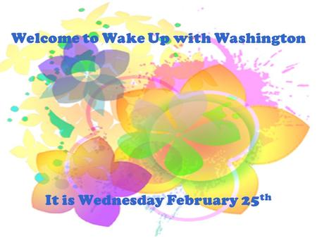 Welcome to Wake Up with Washington It is Wednesday February 25 th.
