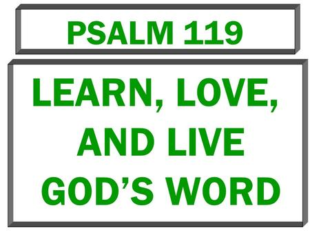 PSALM 119 LEARN, LOVE, AND LIVE GOD'S WORD. Different Terms For God's Word 1.Precepts (4, 15) 2.Statutes (5, 8) 3.Commandments (6, 10) 4.Ordinances (7,