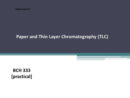 Paper and Thin Layer Chromatography (TLC) Experiment 6 BCH 333 [practical]