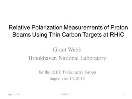 Relative Polarization Measurements of Proton Beams Using Thin Carbon Targets at RHIC Grant Webb Brookhaven National Laboratory Sept 14, 2015PSTP20151 for.