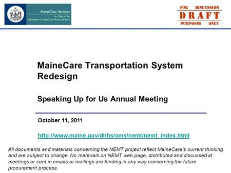 MaineCare Transportation System Redesign Speaking Up for Us Annual Meeting October 11, 2011  All documents.