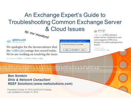 An Exchange Expert's Guide to Troubleshooting Common Exchange Server & Cloud Issues Presented October 13, 2015 at NYExUG Meeting Last Updated on October.