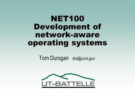 NET100 Development of network-aware operating systems Tom Dunigan