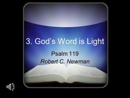 3. God's Word is Light Psalm 119 Robert C. Newman.