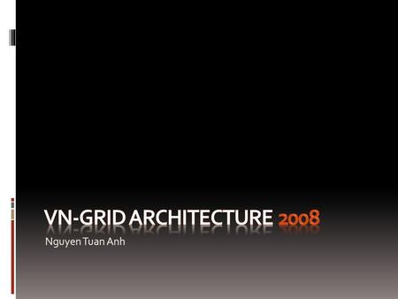 Nguyen Tuan Anh. VN-Grid: Goals  Grid middleware (focus of this presentation)  Tuan Anh  Grid applications  Hoai.