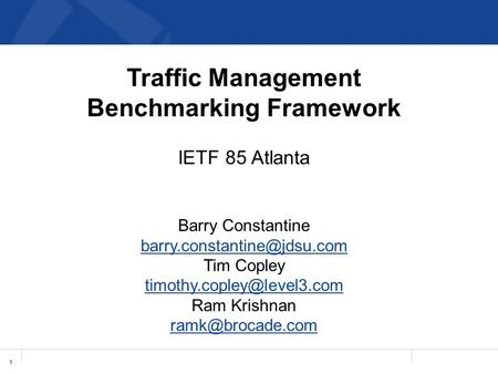 1 Traffic Management Benchmarking Framework IETF 85 Atlanta Barry Constantine Tim Copley Ram Krishnan.