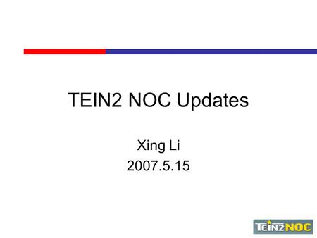 TEIN2 NOC Updates Xing Li 2007.5.15. Outline General Operation Updates Current Status of Advanced Service Traffic Analysis between TEIN2 and GEANT2 BGP.
