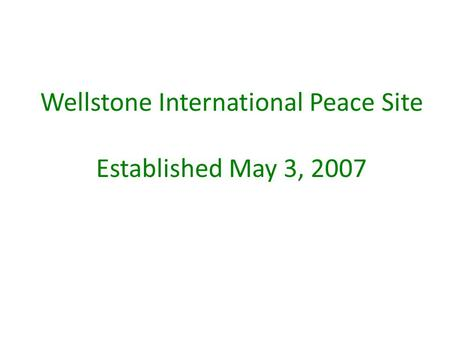 Wellstone International Peace Site Established May 3, 2007.