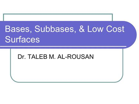 Bases, Subbases, & Low Cost Surfaces Dr. TALEB M. AL-ROUSAN.