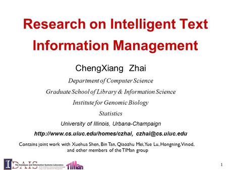 1 Research on Intelligent Text Information Management ChengXiang Zhai Department of Computer Science Graduate School of Library & Information Science Institute.