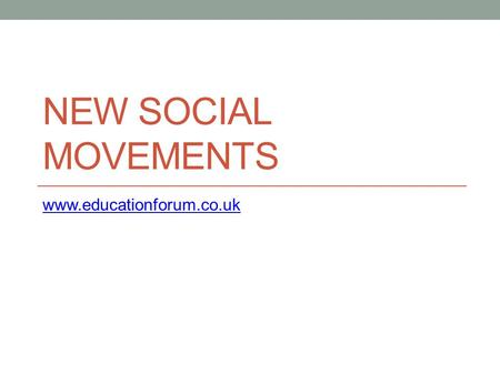 NEW SOCIAL MOVEMENTS www.educationforum.co.uk. What is a New Social Movement Share many similarities with outsider pressure groups, and may be 'movements'