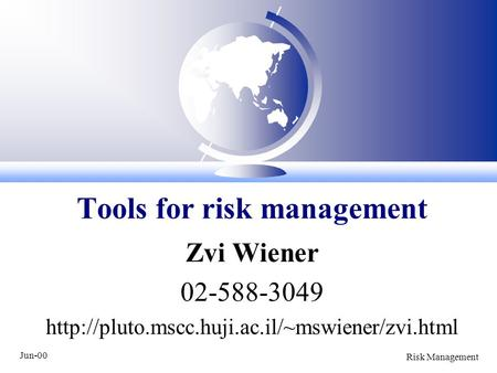 Jun-00 Risk Management Zvi Wiener 02-588-3049  Tools for risk management.