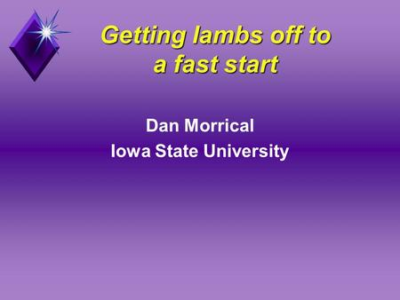 Getting lambs off to a fast start Dan Morrical Iowa State University.