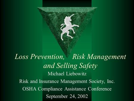 Loss Prevention, Risk Management and Selling Safety Michael Liebowitz Risk and Insurance Management Society, Inc. OSHA Compliance Assistance Conference.
