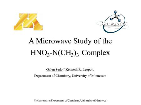 †) Currently at Department of Chemistry, University of Manitoba A Microwave Study of the HNO 3 -N(CH 3 ) 3 Complex Galen Sedo, † Kenneth R. Leopold Department.