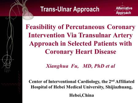 Alternative Approach Trans-Ulnar Approach Feasibility of Percutaneous Coronary Intervention Via Transulnar Artery Approach in Selected Patients with Coronary.