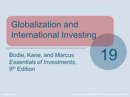 McGraw-Hill/Irwin Copyright © 2013 by The McGraw-Hill Companies, Inc. All rights reserved. Globalization and International Investing 19 Bodie, Kane, and.